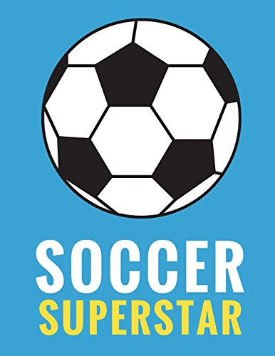 Soccer Superstar: Daily Composition Notebook for Soccer and Futbol Fans, Players, and Coaches - 100 Lined Pages, (Large, 8.5 x 11 in.): Volume 5 (Soccer Notebooks) por Star Power Publishing
