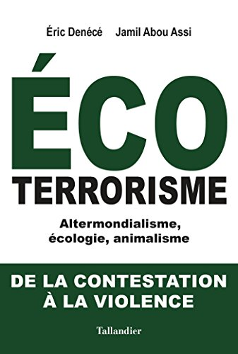 Ecoterrorisme: Altermondialisme, écologie, animalisme