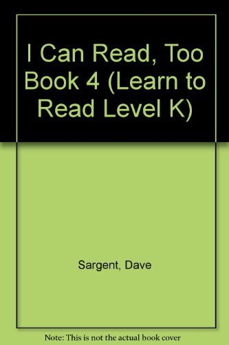 I Can Read, Too Book 4 (Learn to Read Level K) by Sargent, Dave, Sargent, Pat (2006) Paperback