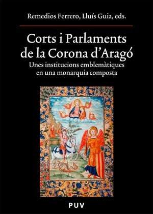 Descargar Libro Corts i Parlaments de la Corona d'Aragó: Unes institucions emblemàtiques en una monarquia composta (Oberta) de Remedios Ferrero