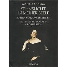 Sehnsucht in meiner Seele. Bozena Nemcova, Dichterin. Ein Frauenschicksal in Alt-Österreich