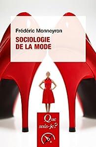 Sociologie de la mode: « Que sais-je ? » n° 3757 par Frédéric Monneyron