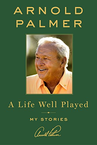 A Life Well Played: My Stories por Arnold Palmer