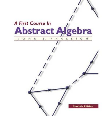 By Fraleigh, John B. ( Author ) [ A First Course in Abstract Algebra By Nov-2002 Hardcover