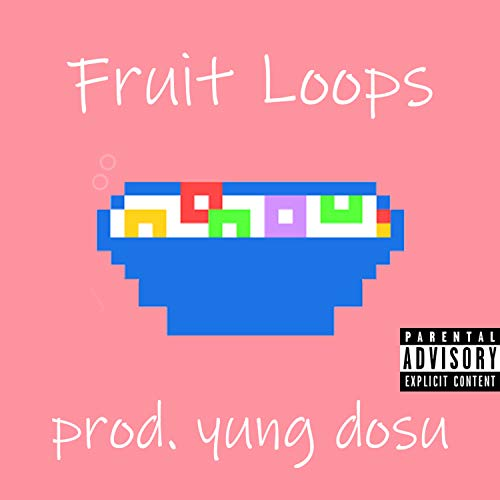 Fruit Loops [Explicit] (Musik Fruit Loops)