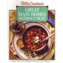 Betty Crocker's Great Main Dishes Without Meat by Betty Crocker (1994-03-01)