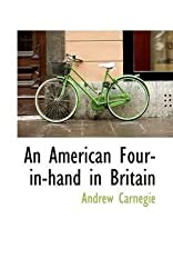 [(An American Four-In-Hand in Britain)] [By (author) Andrew Carnegie] published on (March, 2009)