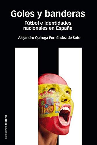 Goles y banderas. Fútbol e identidades nacionales en España (Estudios nº 105) por Alejandro Quiroga Fernández de Soto