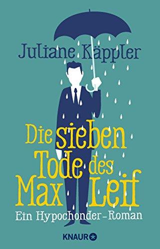 Die sieben Tode des Max Leif: Ein Hypochonder-Roman