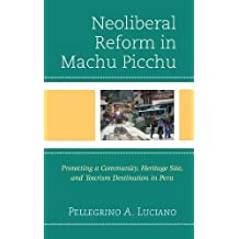 Neoliberal Reform in Machu Picchu: Protecting a Community, Heritage Site, and Tourism Destination in Peru