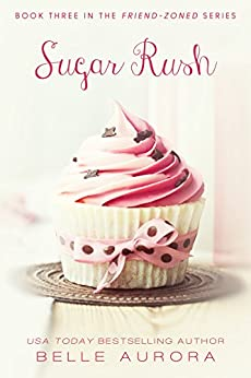 Sugar Rush (Friend-Zoned Book 3) by [Aurora, Belle]