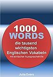 1000  WORDS die tausend wichtigsten  Englischen Vokabeln mit einfacher Aussprachehilfe