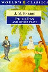 Peter Pan and Other Plays: The Admirable Crichton; Peter Pan; When Wendy Grew Up; What Every Woman Knows; Mary Rose (The World's Classics) by J. M. Barrie (1995-07-27)