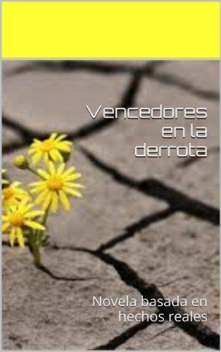 Vencedores en la derrota: Novela basada en hechos reales por Alice Hentzen