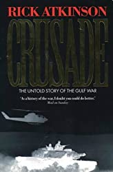 Crusade: The Untold Story of the Gulf War by Rick Atkinson (1994-09-26)
