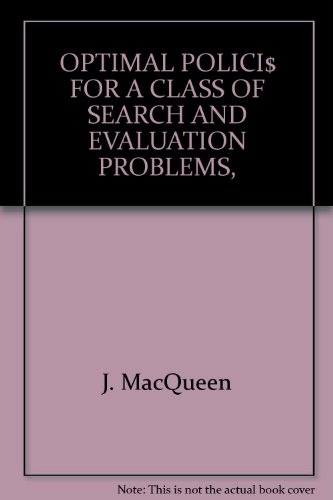 OPTIMAL POLICI$ FOR A CLASS OF SEARCH AND EVALUATION PROBLEMS,