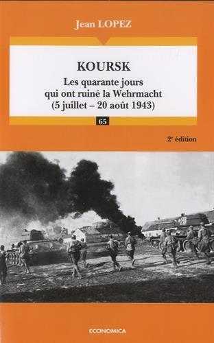 Koursk : Les quarante jours qui ont ruin la Wehrmacht (5 juillet-20 aot 1943)