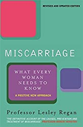 Miscarriage: What Every Woman Needs to Know by Lesley Regan (2001-03-01)