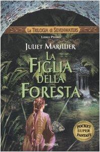 La figlia della foresta. La trilogia di Sevenwaters