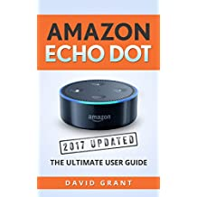 Amazon Echo Dot: The 2017 Updated Ultimate User Guide (Home Smart Home) (English Edition)