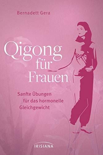 Qigong für Frauen: Sanfte Übungen für das hormonelle Gleichgewicht - Ganzheitliche Hilfe bei Menstruationsproblemen, Kinderwunsch oder Wechseljahresbeschwerden -