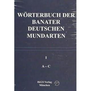 Wörterbuch der Banater Deutschen Mundarten: Band I (A-C) (Veröffentlichungen des Instituts für deutsche Kultur und Geschichte Südosteuropas an der LMU ... Reihe (Literatur- und Sprachgeschichte))