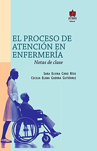 El proceso de atención en enfermería: Notas de clase por Sara Elvira Caro