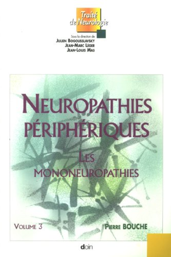 Neurophaties priphriques - Volume 3: Les mononeuropathies.