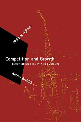 Competition and Growth (Zeuthen Lectures): Reconciling Theory and Evidence por Philippe Aghion