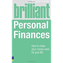 Brilliant Personal Finances:How to make your money work for your life (Brilliant Lifeskills)