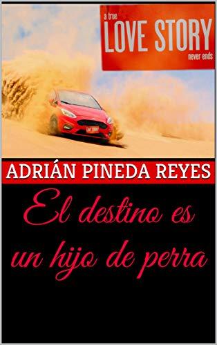 El destino es un hijo de perra por Adrián Pineda Reyes