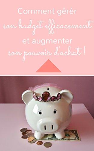 Comment gérer son budget efficacement et augmenter son pouvoir d'achat ! (French Edition)