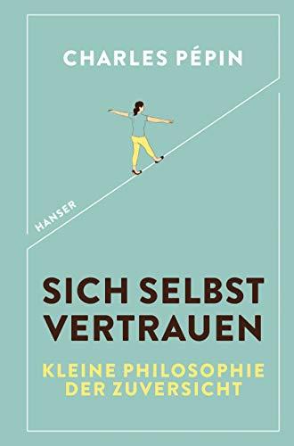 Buchseite und Rezensionen zu 'Sich selbst vertrauen: Kleine Philosophie der Zuversicht' von Charles Pépin