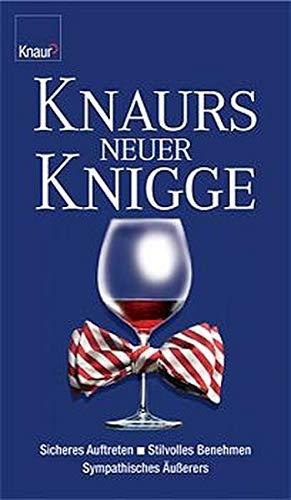 Knaurs neuer Knigge: Sicheres Auftreten - Stilvolles Benehmen - Sympathisches Äußeres