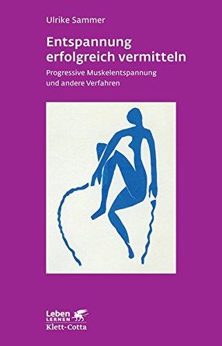 Entspannung erfolgreich vermitteln. Progressive Muskelentspannung und andere Verfahren (Leben Lernen 130)