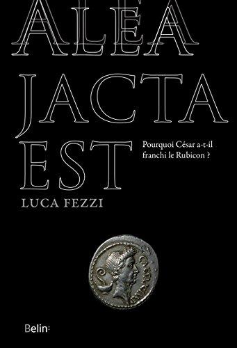Alea jacta est : Pourquoi César a-t-il franchi le Rubicon ?