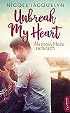 Als mein Herz zerbrach (Unbreak my Heart 1) von Nicole Jacquelyn