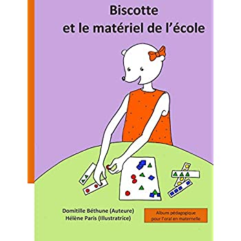 Biscotte et le matériel de l'école: Album pédagogique pour l'oral en maternelle