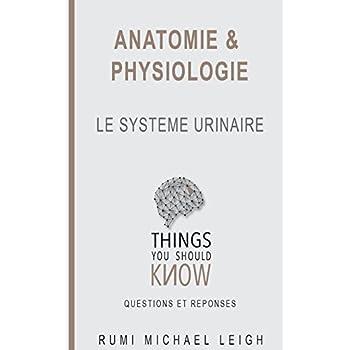 Anatomie et physiologie: 'Le système urinaire'