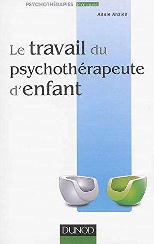 Le travail du psychothérapeute d'enfant par Annie Anzieu