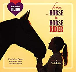 From Horse to Horse Rider: The Path to Clearer Communication with Your Horse (Heart Centred Riding) by [Butler, Susie]