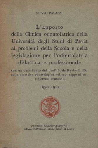 L'apporto della Clinica odontoiatrica della Università degli Studi di Pavia ai problemi della Scuola e della legislazione per l'odontoiatria didattica e professionale