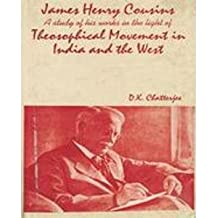 James Henry Cousins: A Study of His Works in the Light of the Theosophical Movement in India and the West