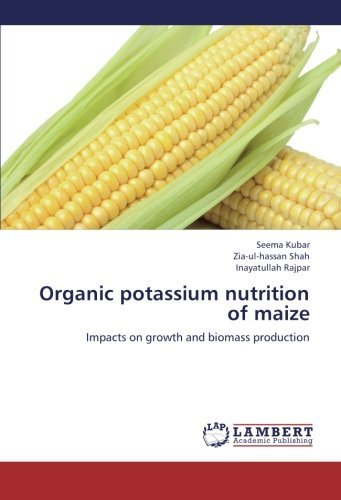 Organic potassium nutrition of maize: Impacts on growth and biomass production by Seema Kubar (2012-12-23)