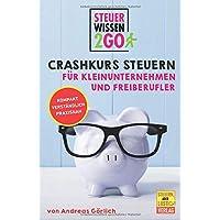 Steuerwissen2go: Crashkurs Steuern für Kleinunternehmen und Freiberufler: Steuertipps kompakt, praxisnah und…