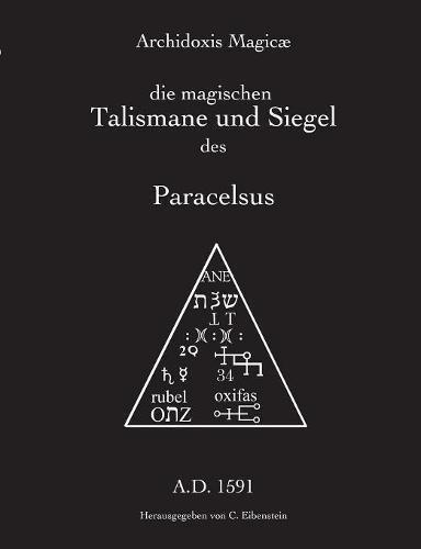 Archidoxis Magicæ: Die magischen Talismane und Siegel des Paracelsus
