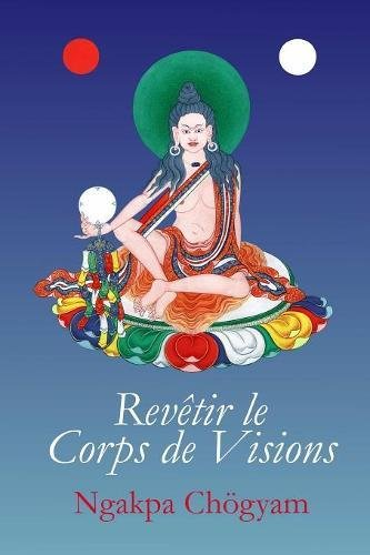 Revêtir le Corps de Visions par Ngakpa Chögyam