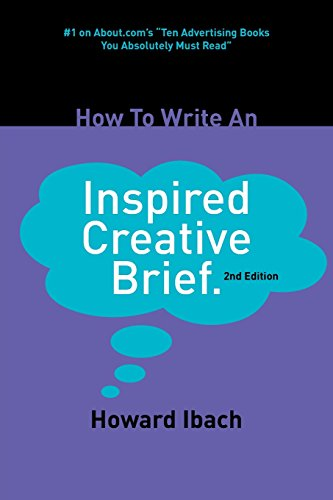 How To Write An Inspired Creative Brief: 2nd edition por Howard Ibach
