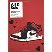 Art and Sole: Contemporary Sneaker Art and Design