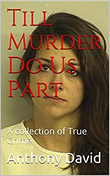 Till Murder Do Us Part: A collection of True Crime (English Edition) de [David, Anthony ]